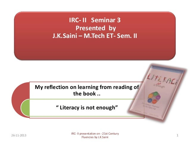 "IRC- II Seminar 3 Presented by J.K.Saini – M.Tech ET- Sem. II  My reflection on learning from reading of the book .. "" Lit..."