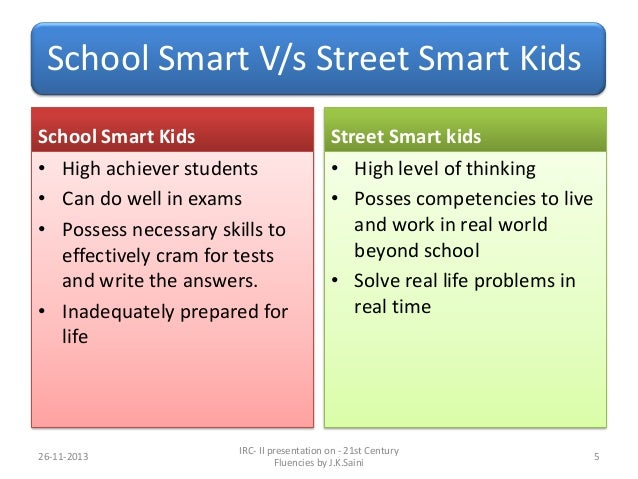 booksmart and streetsmart The major difference between being street smart and being book smart is that being book smart is much better.