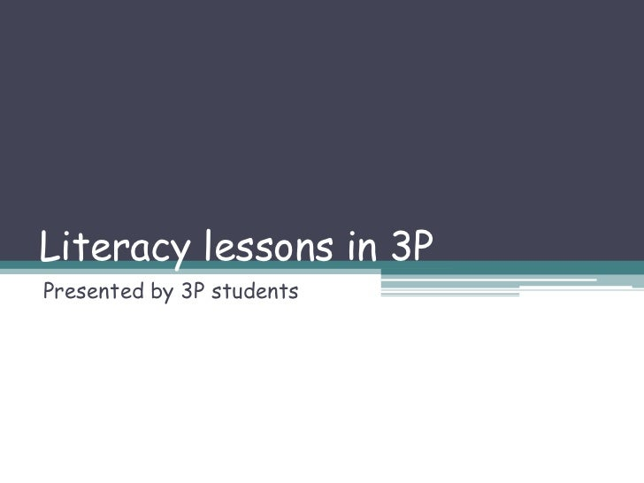 Literacy lessons in 3PPresented by 3P students