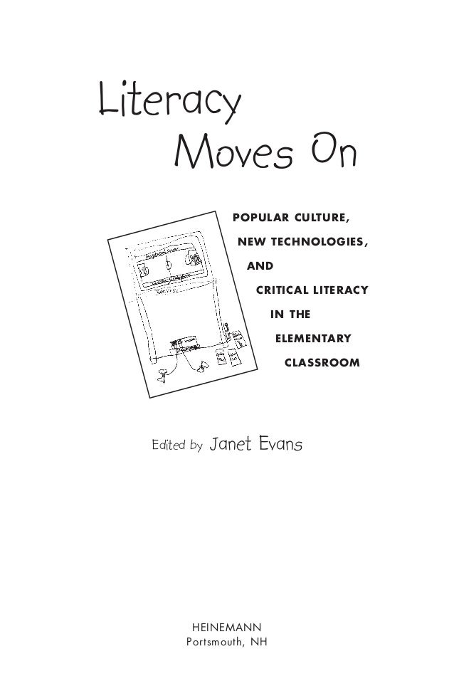 Literacy Moves On Edited by Janet Evans POPULAR CULTURE, NEW TECHNOLOGIES, AND CRITICAL LITERACY IN THE ELEMENTARY CLASSRO...