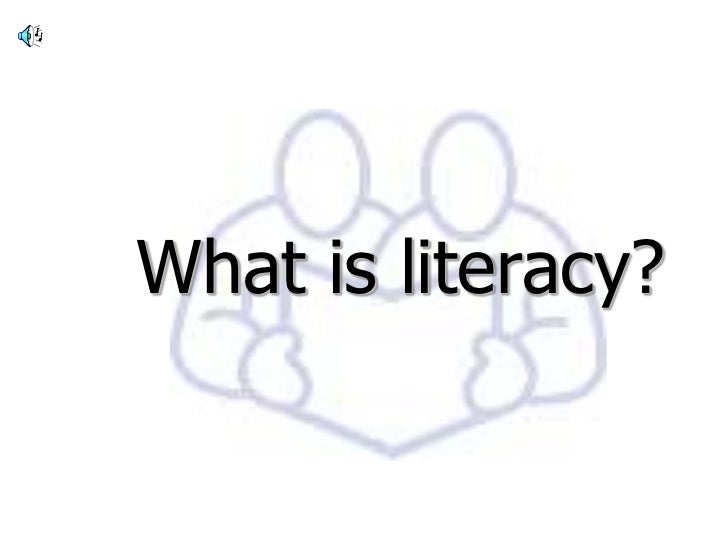 What is literacy?<br />
