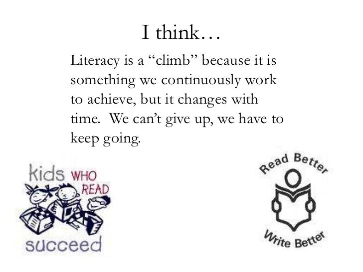 """I think…<br />Literacy is a """"climb"""" because it is something we continuously work to achieve, but it changes with time.  We..."""