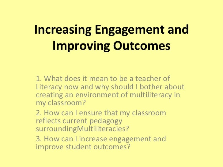 Increasing Engagement and Improving Outcomes<br />1. What does it mean to be a teacher of Literacy now and why should I bo...