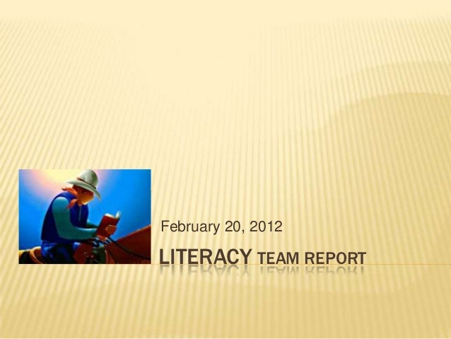 February 20, 2012LITERACY TEAM REPORT