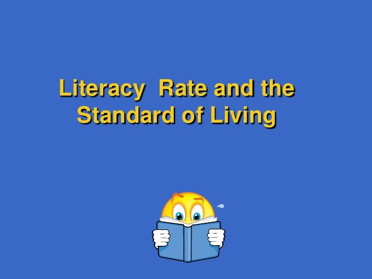 Literacy  Rate and the Standard of Living<br />