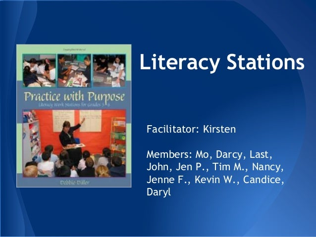 Literacy Stations Facilitator: Kirsten Members: Mo, Darcy, Last, John, Jen P., Tim M., Nancy, Jenne F., Kevin W., Candice,...