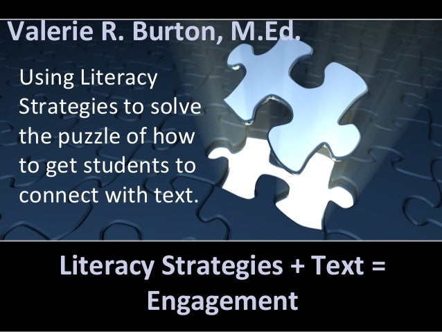 Valerie R. Burton, M.Ed.  Using Literacy  Strategies to solve  the puzzle of how  to get students to  connect with text.  ...