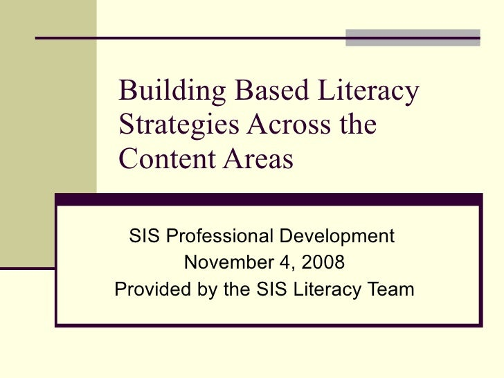 Building Based Literacy Strategies Across the Content Areas   SIS Professional Development        November 4, 2008 Provide...