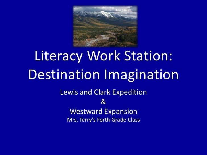 Literacy Work Station:Destination Imagination <br />Lewis and Clark Expedition<br />&<br />Westward Expansion <br />Mrs. T...