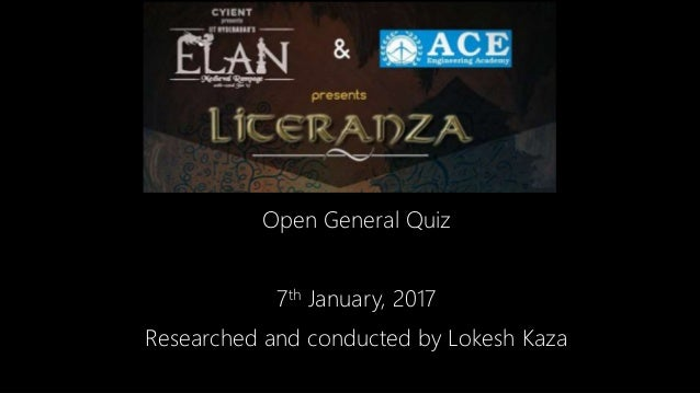 Open General Quiz 7th January, 2017 Researched and conducted by Lokesh Kaza
