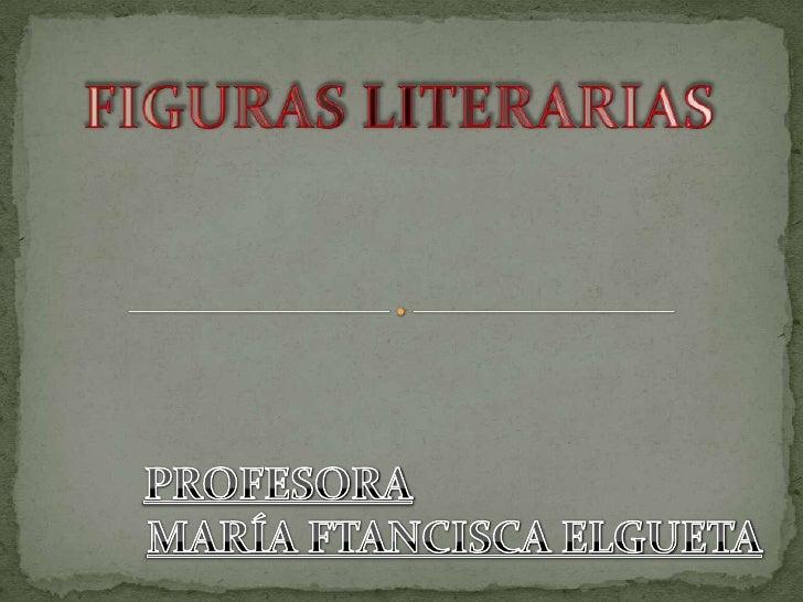  Las figuras literarias o retóricas son procedimientos lingüísticos o estilísticos apartados del modo común de hablar, qu...