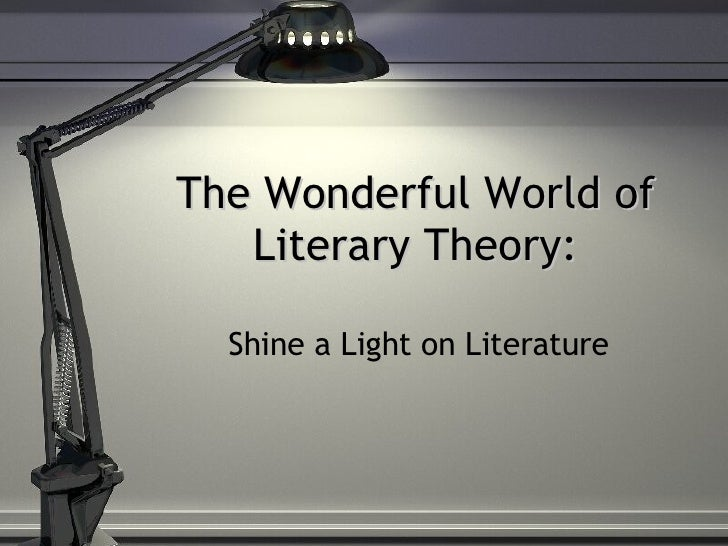 The Wonderful World of Literary Theory: Shine a Light on Literature