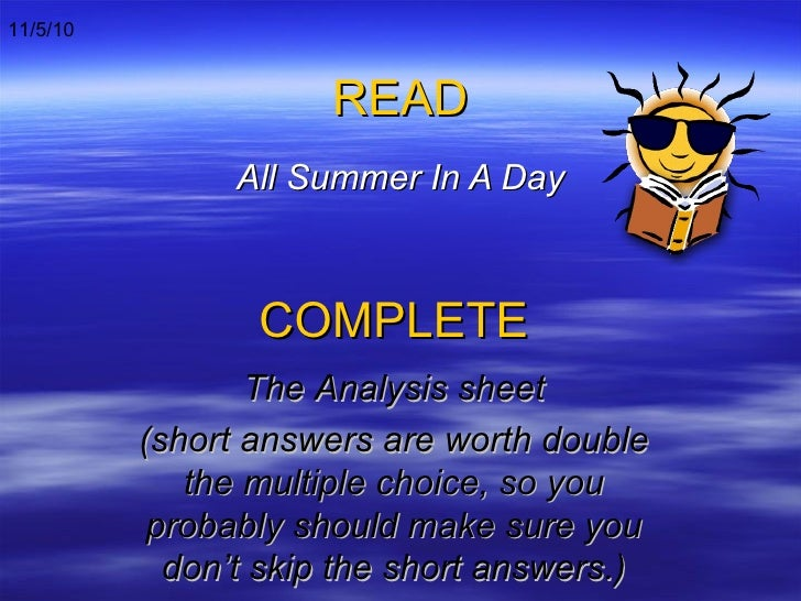 READ All Summer In A Day COMPLETE The Analysis sheet (short answers are worth double the multiple choice, so you probably ...