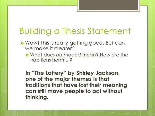 thesis statement for the story the lottery by shirley jackson The lottery--shirley jackson the black box grew shabbier each year: by now it was no longer completely black but splintered badly along one side to show the original wood color, and in some places faded or stained.