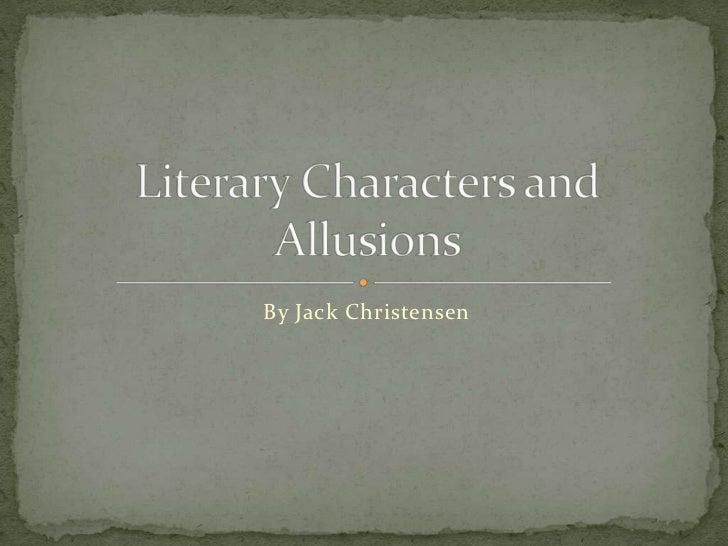 By Jack Christensen<br />Literary Characters and Allusions<br />