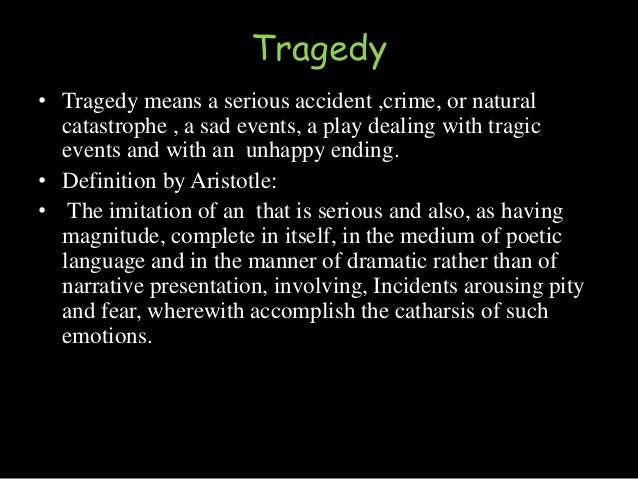 a definition and examples of tragedy Definition of greek tragedy in the definitionsnet dictionary meaning of greek tragedy what does greek tragedy mean information and translations of greek tragedy in the most comprehensive dictionary definitions resource on the web.
