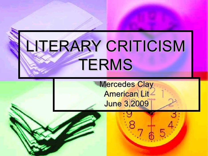 LITERARY CRITICISM TERMS Mercedes Clay American Lit June 3,2009