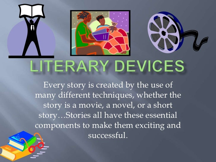Literary Devices<br />Every story is created by the use of many different techniques, whether the story is a movie, a nove...