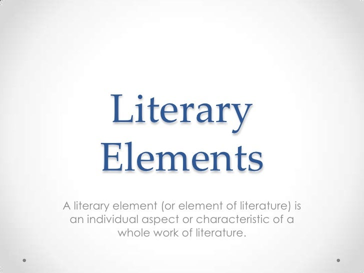 Literary       ElementsA literary element (or element of literature) is an individual aspect or characteristic of a       ...