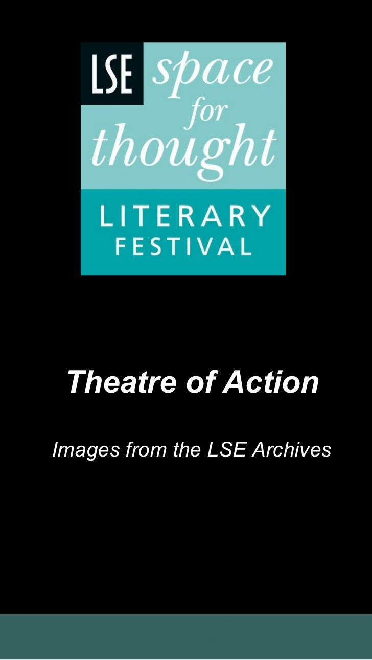 Theatre of Action Images from the LSE Archives http://www2.lse.ac.uk/library/archive/Home.aspx