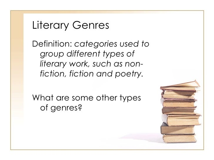 Literary Genres <ul><li>Definition:  categories used to group different types of literary work, such as non-fiction, ficti...