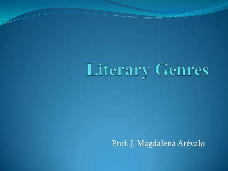 Literary Genres <br />Prof. J. Magdalena Arévalo<br />