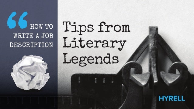 Tips from Literary Legends HOW TO WRITE A JOB DESCRIPTION