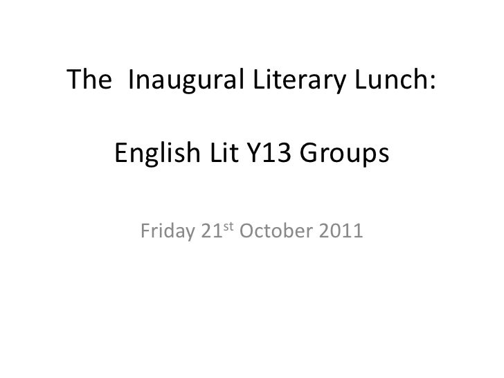 The Inaugural Literary Lunch:   English Lit Y13 Groups     Friday 21st October 2011