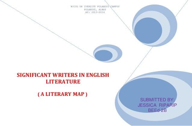 BICOL UN IVERSITY POLANGUI CAMPUS POLANGUI, ALBAY AY: 2013-2014  SIGNIFICANT WRITERS IN ENGLISH LITERATURE ( A LITERARY MA...