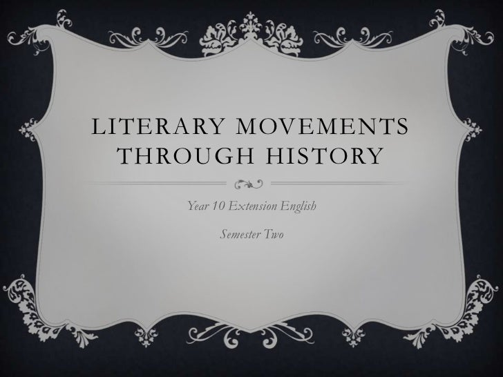 Literary movementsthrough history<br />Year 10 Extension English<br />Semester Two<br />