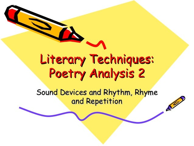 Literary Techniques:Literary Techniques: Poetry Analysis 2Poetry Analysis 2 Sound Devices and Rhythm, RhymeSound Devices a...