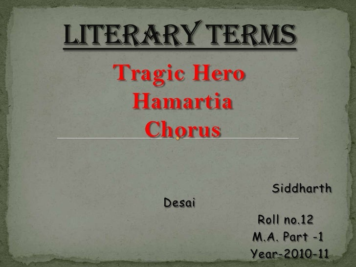Literary Terms<br />Tragic Hero Hamartia Chorus<br />                                                             Siddhart...