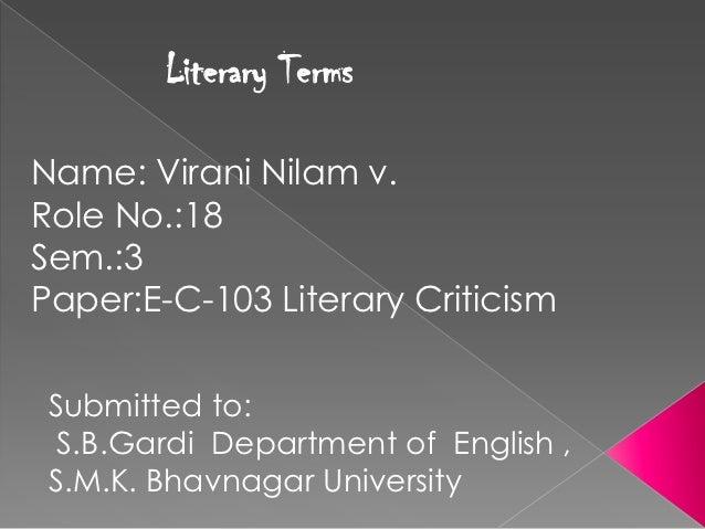 Literary TermsName: Virani Nilam v.Role No.:18Sem.:3Paper:E-C-103 Literary Criticism Submitted to:  S.B.Gardi Department o...