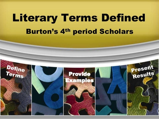 Literary Terms Defined  Burton's 4th period Scholars             Provide            Examples