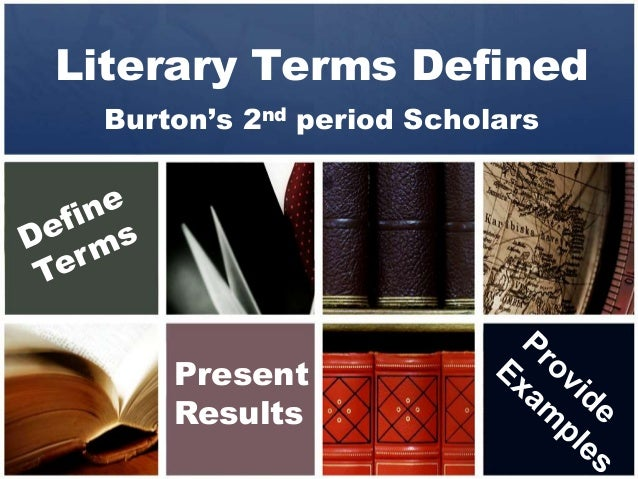 Literary Terms Defined  Burton's 2nd period Scholars      Present      Results