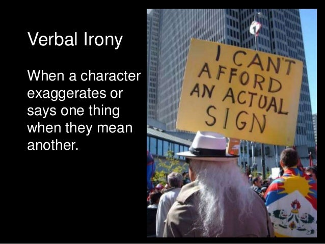 Verbal IronyWhen a characterexaggerates orsays one thingwhen they meananother.