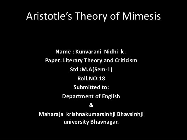 Aristotle's Theory of Mimesis       Name : Kunvarani Nidhi k .   Paper: Literary Theory and Criticism             Std :M.A...