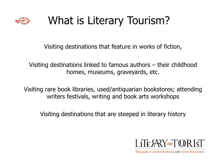What is Literary Tourism?       Visiting destinations that feature in works of fiction, Visiting destinations linked to fa...