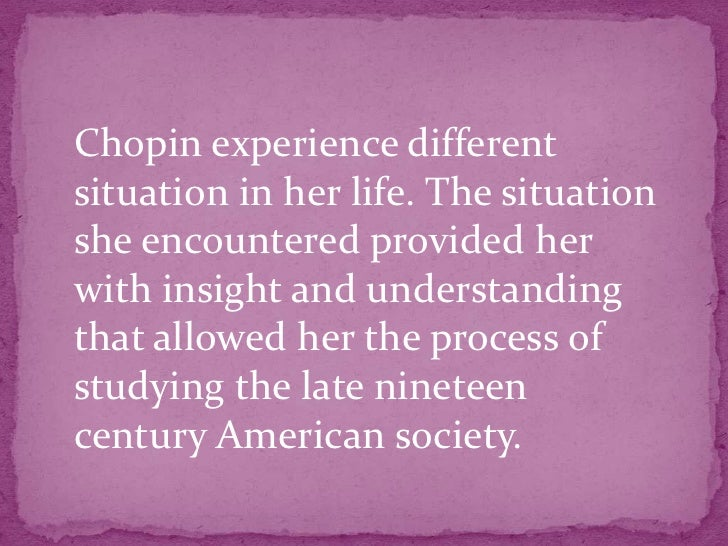 an analysis of kate chopins literary works There was a revival of interest in chopin in the late 20th century because her concerns about the freedom of women foreshadowed later feminist literary born to a prominent st louis family, katherine o'flaherty read widely as a girl the complete works of kate chopin, edited by per seyersted, appeared in 1969.