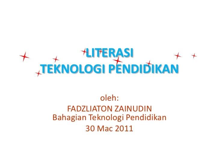 LITERASI TEKNOLOGI PENDIDIKAN<br />oleh:<br />FADZLIATON ZAINUDINBahagianTeknologiPendidikan<br />30 Mac 2011<br />