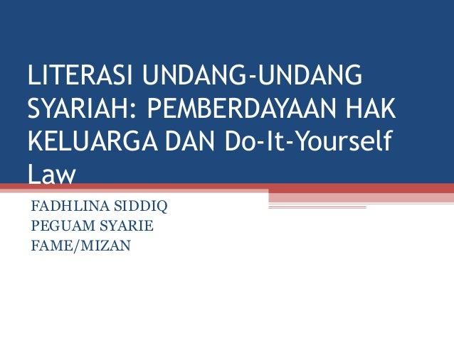 LITERASI UNDANG-UNDANG SYARIAH: PEMBERDAYAAN HAK KELUARGA DAN Do-It-Yourself Law FADHLINA SIDDIQ PEGUAM SYARIE FAME/MIZAN