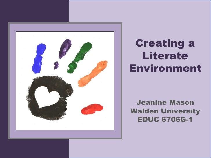 Creating a Literate Environment Jeanine Mason Walden University EDUC 6706G-1