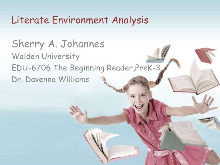 Literate Environment AnalysisSherry A. JohannesWalden UniversityEDU-6706 The Beginning Reader,PreK-3Dr. Davenna Williams