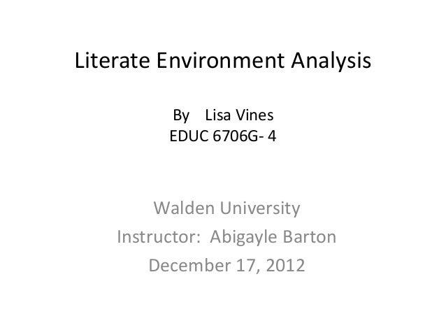Literate Environment Analysis          By Lisa Vines          EDUC 6706G- 4         Walden University    Instructor: Abiga...