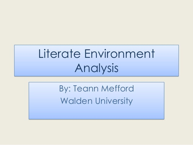 Literate Environment Analysis By: Teann Mefford Walden University
