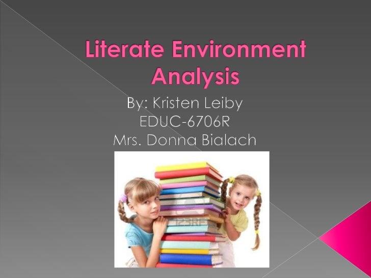 Literate Environment Analysis<br />By: Kristen Leiby<br />EDUC-6706R<br />Mrs. Donna Bialach<br />
