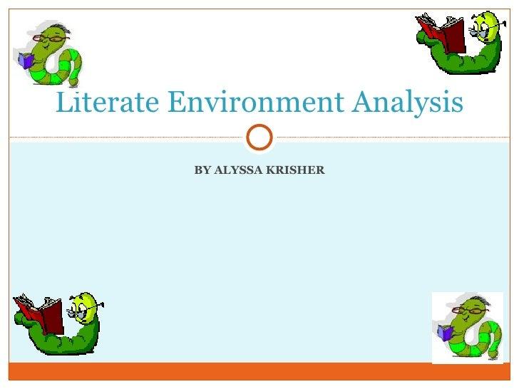 BY ALYSSA KRISHER Literate Environment Analysis
