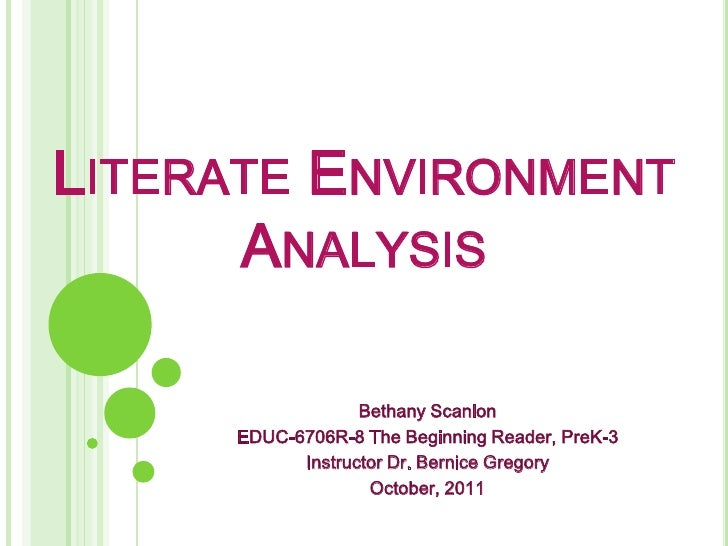 LITERATE ENVIRONMENT      ANALYSIS                  Bethany Scanlon     EDUC-6706R-8 The Beginning Reader, PreK-3         ...