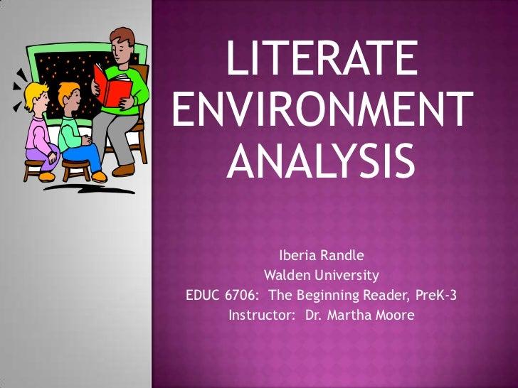 LITERATEENVIRONMENT  ANALYSIS             Iberia Randle           Walden UniversityEDUC 6706: The Beginning Reader, PreK-3...
