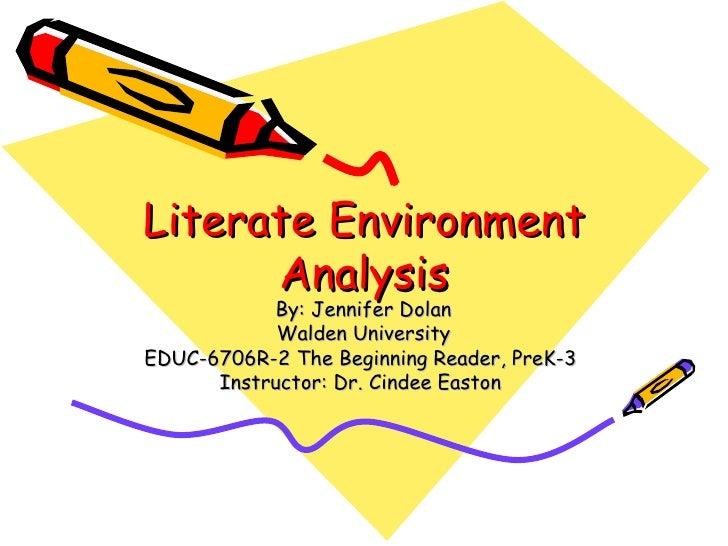Literate Environment      Analysis           By: Jennifer Dolan            Walden UniversityEDUC-6706R-2 The Beginning Rea...